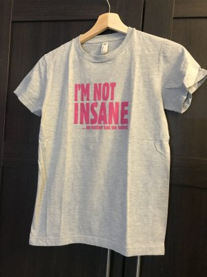 """I'm not insane my mother had me tested"" Shirt"