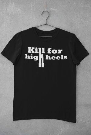"T-Shirt mit Spruch ""Kill for High Heels"""